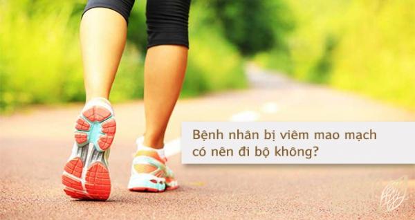 Bệnh nhân bị viêm mao mạch có nên đi bộ không?